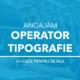 angajam operator tipografie